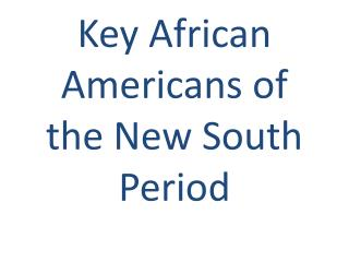 Key African Americans of the New South Period