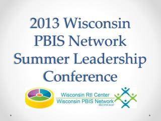 2013 Wisconsin PBIS Network Summer Leadership Conference