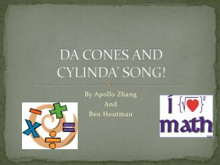 DA CONES AND  CYLINDA' SONG!