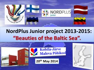 "NordPlus Junior project 2013-2015:  ""Beauties of the Baltic Sea"" ."