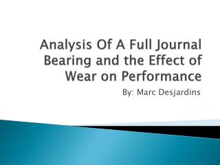 Analysis Of A Full Journal Bearing and the Effect of Wear on Performance