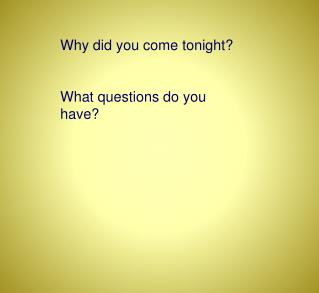 Why did you come tonight? What questions do you have?
