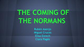 THE COMING OF THE NORMANS