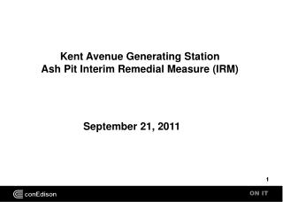 Kent Avenue Generating Station  Ash Pit Interim Remedial Measure (IRM)