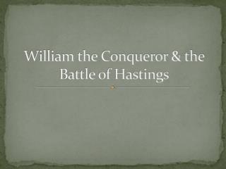 William the Conqueror & the Battle of Hastings