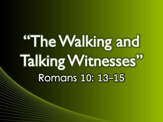 """The Walking and Talking Witnesses"""
