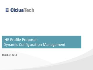 IHE Profile Proposal: Dynamic Configuration Management