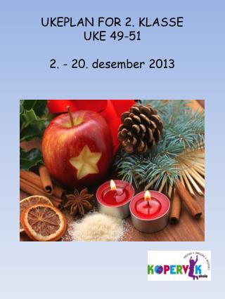 UKEPLAN FOR 2. KLASSE UKE 49-51 2 . - 20. desember 2013