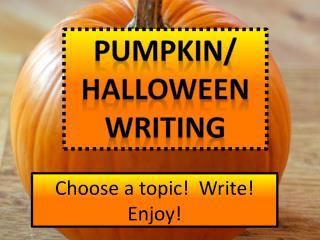 Choose a topic!  Write!  Enjoy!