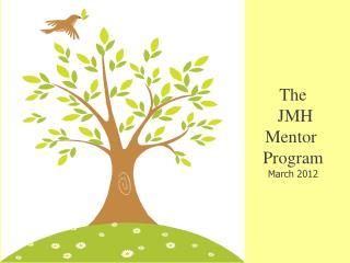 The  JMH Mentor  Program March 2012