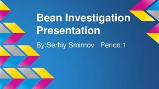 Bean Investigation Presentation