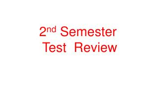 2 nd  Semester   Test  Review