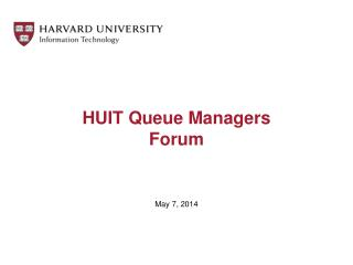 HUIT Queue  Managers  Forum