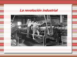 La revoluci n industrial