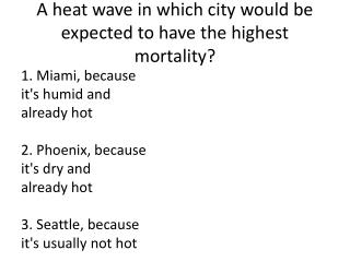 A heat wave in which city would be expected to have the highest mortality?