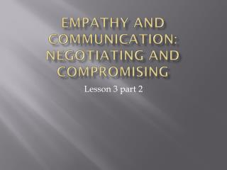 Empathy and Communication: Negotiating and Compromising