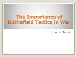 The Importance of Battlefield Tactics in War