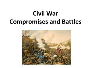 Civil War Compromises and Battles