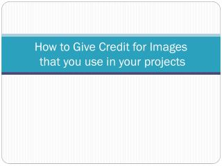 How to  Give Credit for  Images   that you  use in your projects