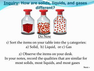 Inquiry : How are solids, liquids, and gases different?