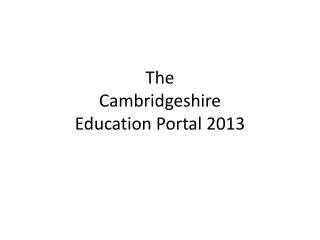 The Cambridgeshire Education  Portal  2013