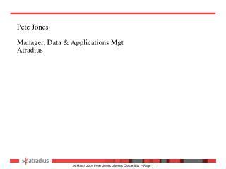 Pete Jones  Manager, Data  Applications Mgt Atradius