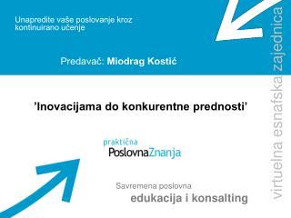 Unapredite va e poslovanje kroz  kontinuirano ucenje    Predavac: Miodrag Kostic