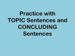 Practice with  TOPIC Sentences and CONCLUDING Sentences
