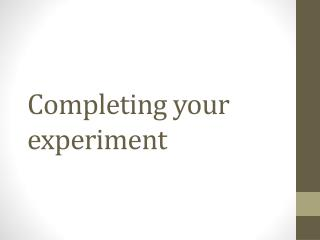 Completing your experiment