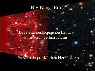 Deceleraci n:Expansi n Lenta y Formaci n de Estructuras.
