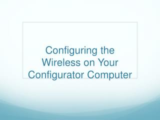 Configuring the Wireless on Your Configurator Computer