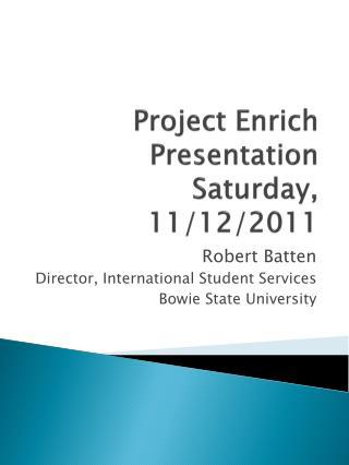 Project Enrich Presentation Saturday, 11/12/2011