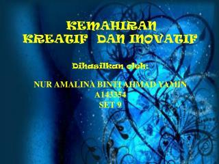 KEMAHIRAN        KREATIF  DAN INOVATIF Dihasilkan oleh :