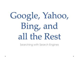 Google, Yahoo, Bing, and  all the Rest