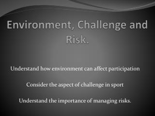 Environment, Challenge and Risk.
