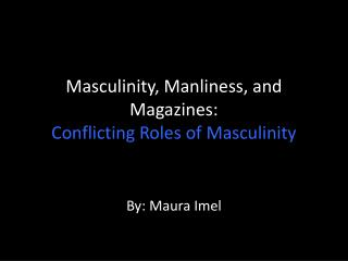 Masculinity, Manliness, and Magazines:  Conflicting Roles of Masculinity