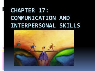 CHAPTER 17: Communication and Interpersonal Skills