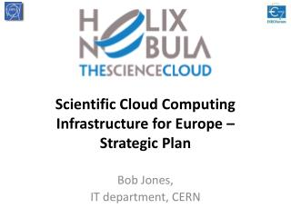 Scientific Cloud Computing  Infrastructure for Europe – Strategic Plan