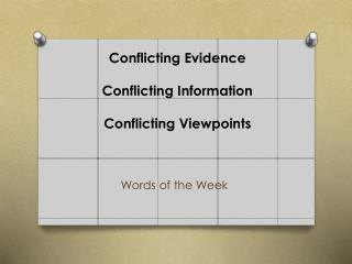 Conflicting Evidence Conflicting Information Conflicting Viewpoints
