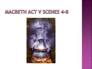 Macbeth Act V scenes 4-8