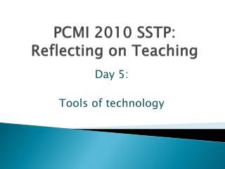 PCMI 2010 SSTP:  Reflecting on Teaching