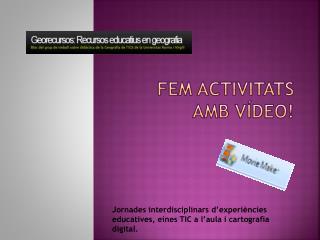 Fem activitats amb vídeo!
