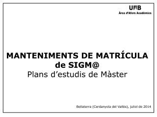 MANTENIMENTS DE MATRÍCULA de SIGM@ Plans d'estudis de Màster