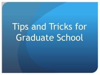 Tips and Tricks for  Graduate School