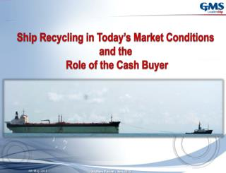 Ship Recycling in Today�s Market Conditions  and the  Role of the Cash Buyer
