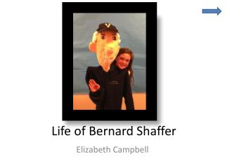 Life of Bernard Shaffer