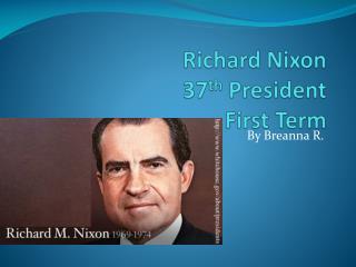 Richard Nixon 37 th President  First  T erm