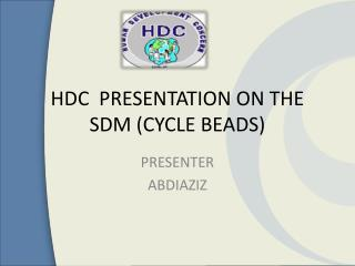 HDC  PRESENTATION ON THE SDM (CYCLE BEADS)