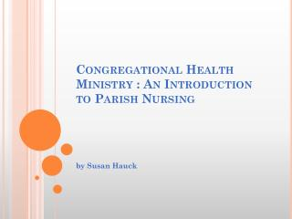 Congregational Health Ministry : An Introduction to Parish Nursing