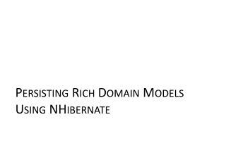 Persisting Rich Domain Models Using NHibernate